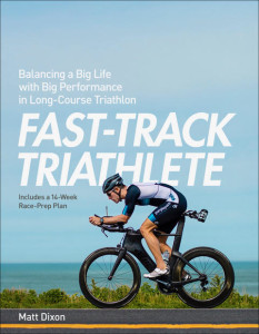 Fast-Track Triathlete by Matt Dixon